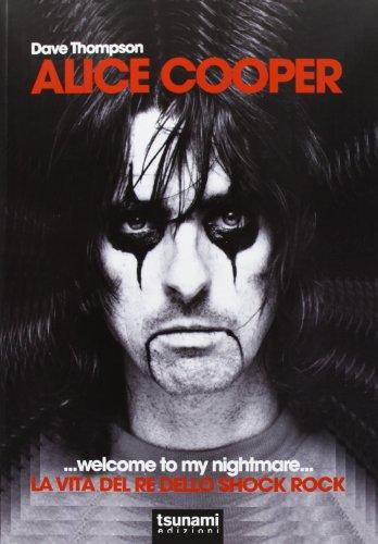 Alice Cooper... welcome to my nightmare... La vita del re dello shock rock (I cicloni)