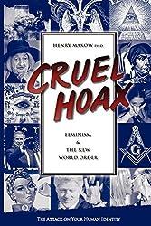 By Henry Makow Cruel Hoax: Feminism & the New World Order: Feminism and the New World Order (First) [Paperback]