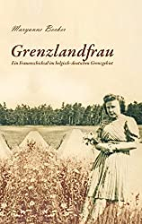 Grenzlandfrau: Ein Frauenschicksal im belgisch-deutschen Grenzgebiet