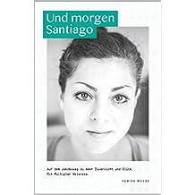 Und morgen Santiago: Auf dem Jakobsweg zu mehr Zuversicht und Glück. Mit Multipler Sklerose.