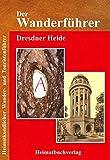 Der Wanderführer, Dresdner Heide: Heimatkundlicher Wander- und Touristenführer