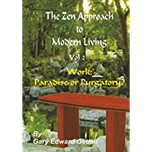 The Zen Approach to Modern Living Vol 2: Work: Paradise or Purgatory (English Edition)