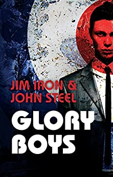 Glory Boys: A Fast Page Turner That Keeps You Glued to Your Seat by [Iron, Jim, Steel, John]