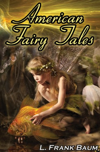 American Fairy Tales: From the Author of the Wizard of Oz, L. Frank Baum, Comes 12 Legendary Fables, Fantasies, and Folk Tales