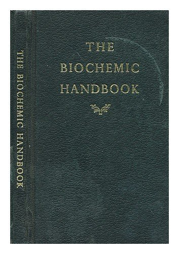 Image of The biochemic handbook : an introduction to the cellular therapy and practical application of the twelve tissue cell-salts in accordance with the biochemic system of medicine originated by Dr. W.H. Schuessler ; revised by a homœopathic physician