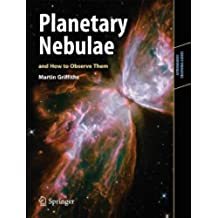Planetary Nebulae and How to Observe Them (Astronomers\' Observing Guides)
