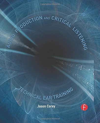 Audio Production and Critical Listening: Technical Ear Training 1st by Corey, Jason Andrew, Corey, Jason (2010) Hardcover