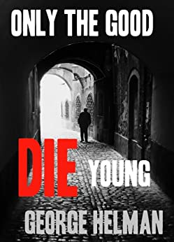 ONLY THE GOOD DIE YOUNG (The serial killer crime detective thriller series to read this year Book 1) by [Helman, George]