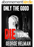 ONLY THE GOOD DIE YOUNG (The serial killer crime detective thriller series to read this year Book 1) (English Edition)