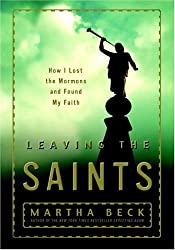 Leaving the Saints: How I Lost the Mormons and Found My Faith by Martha Beck (2005-03-01)
