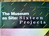 Art in Los Angeles: The museum as site--sixteen projects : Los Angeles County Museum of Art, July 21-October 4, 1981 : [exhibition catalog]