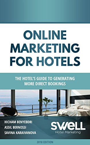 Online Marketing for Hotels: The Hotel's guide to generating more direct bookings (English Edition)