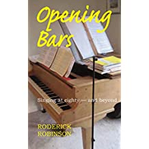 Opening Bars: Singing at Eighty – and Beyond (English Edition)