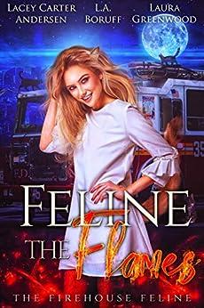 Feline the Flames (The Firehouse Feline Book 2) (English Edition) van [Boruff, L.A., Greenwood, Laura, Andersen, Lacey Carter]
