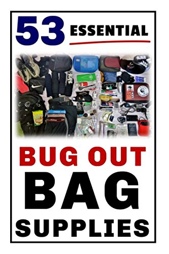 """53 Essential Bug Out Bag Supplies: How to Build a Suburban \""""Go Bag\"""" You Can Rely Upon"""