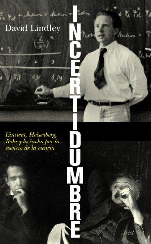 Incertidumbre: Einstein, Heisenberg, Bohr y la lucha por la esencia de la ciencia (Ariel) por David Lindley
