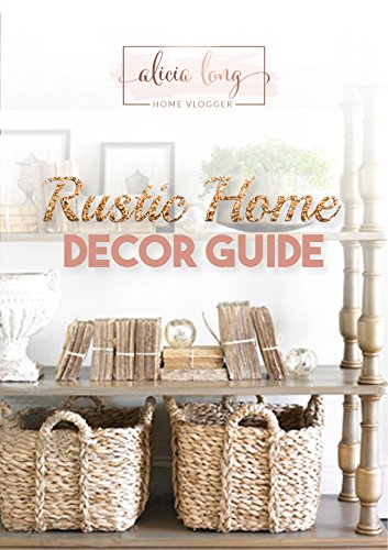 Rustic Home Decor Guide: By Alicia Long (English Edition)
