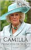 CAMILLA: PRINCESS OF WALES: A Camilla Parker Bowles Biography (English Edition)