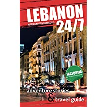 24/7 Lebanon: Adventure stories & travel guide (English Edition)