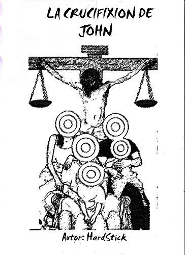LA CRUCIFIXIÓN DE JOHN por HardStick Baute