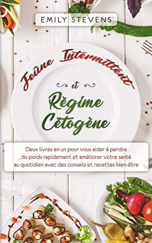 Couverture du livre Jeûne Intermittent et Régime Cétogène: deux livres en un pour vous aider à perdre du poids rapidement et améliorer votre santé au quotidien avec des conseils et recettes bien-être