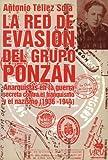 La Red de Evasion del Grupo Ponzan: Anarquistas en la Guerra Secreta Contra el Franquismo y el Nazismo (1936-1944)