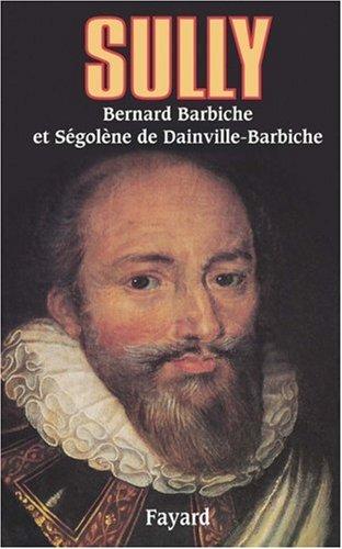 SULLY. L'homme et ses fidèles par Bernard Barbiche