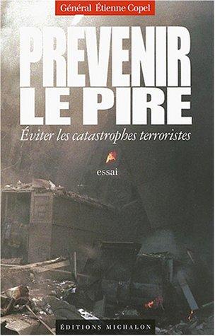 Prévenir le pire : Eviter les catastrophes terroristes par Etienne Copel