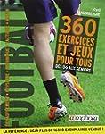Football : 360 exercices et jeux pour...