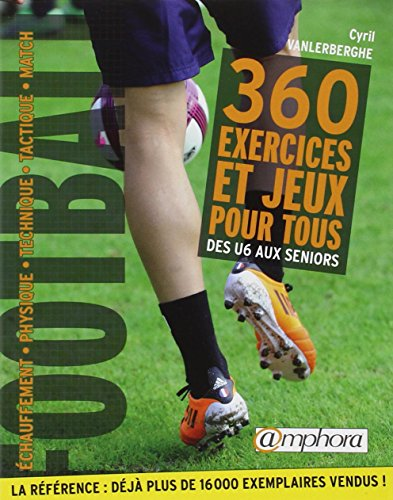 Football : 360 exercices et jeux pour tous, Des débutants aux séniors par Cyril Vanlerberghe