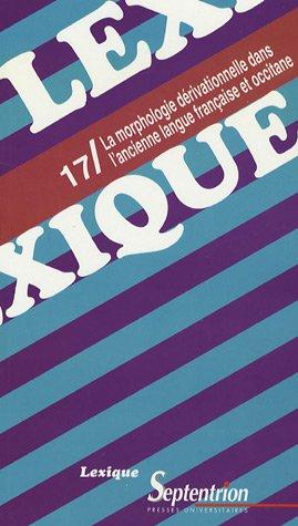 Lexique, N° 17 : La morphologie dérivationnelle dans l'ancienne langue française et occitane
