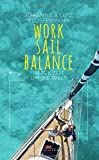 Work Sail Balance: In Teilzeit um die Welt - Johanna Klostermann, Lutz Klostermann