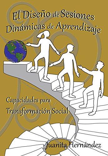 El Diseño de Sesiones Dinámicas de Aprendizaje (Educación Transformadora nº 1) por Juanita Hernandez