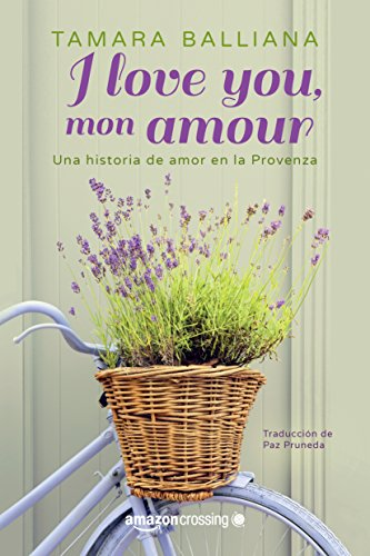 I love you, mon amour - Una historia de amor en la Provenza por Tamara Balliana