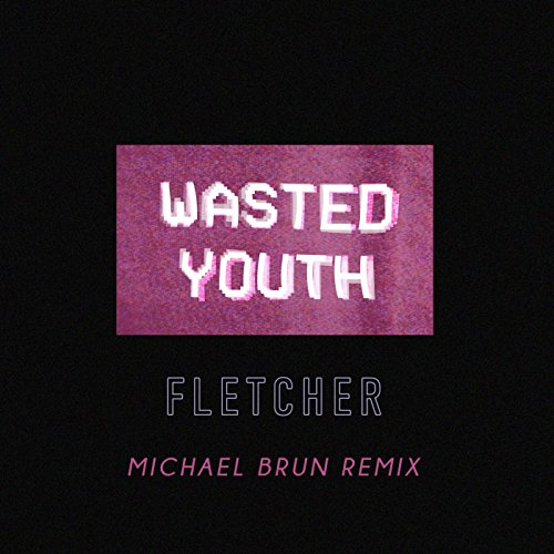 Wasted Youth (Michael Brun Remix) (Wasted Youth)