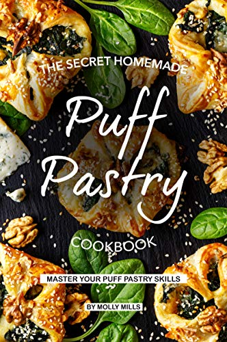 The Secret Homemade Puff Pastry Cookbook: Master your Puff Pastry Skills (English Edition) -