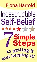 Indestructible Self-Belief: 7 simple steps to getting it and keeping it by Fiona Harrold (2011-08-04)