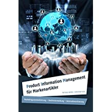 Product Information Management für Markenartikler: Marketingautomatisierung – Medienverwaltung – Internationalisierung