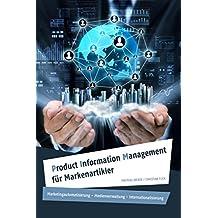 Product Information Management für Markenartikler: Marketingautomatisierung – Medienverwaltung – Internationalisierung