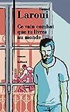 Ce vain combat que tu livres au monde : roman | Laroui, Fouad (1958-....). Auteur