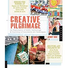 Creative Pilgrimage: An Exploration of Artful Gatherings and Discovery of Innovative Art Techniques (Hardback) - Common