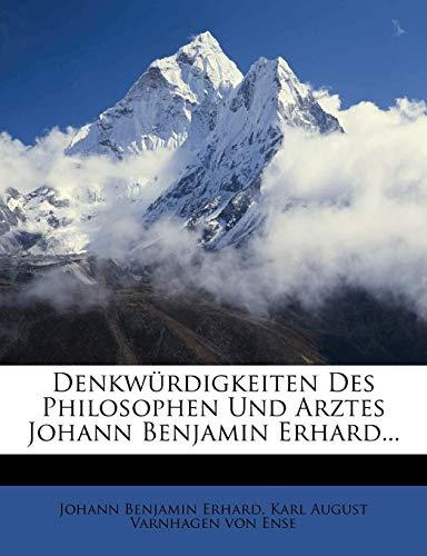 Denkwürdigkeiten Des Philosophen Und Arztes Johann Benjamin Erhard...