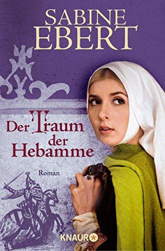 Der Traum der Hebamme: Roman (Hebammen Saga 5) von [Ebert, Sabine]