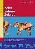 Zehn zahme Zebras: Im Kindergarten phonologische Bewusstheit entwickeln