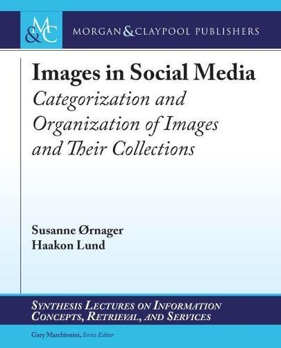 Images in Social Media: Categorization and Organization of Images and Their Collections (Synthesis Lectures on Information Concepts, Retrieval, and Services)