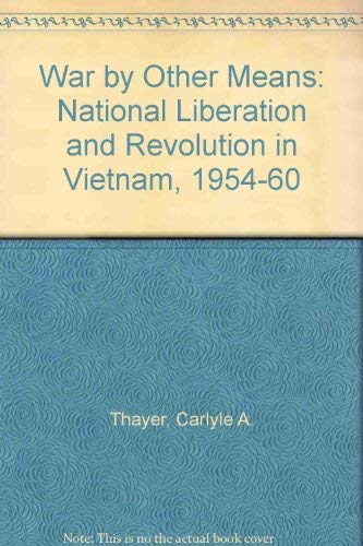 War by Other Means: National Liberation and Revolution in Viet-Nam, 1954-60 Carlyle China