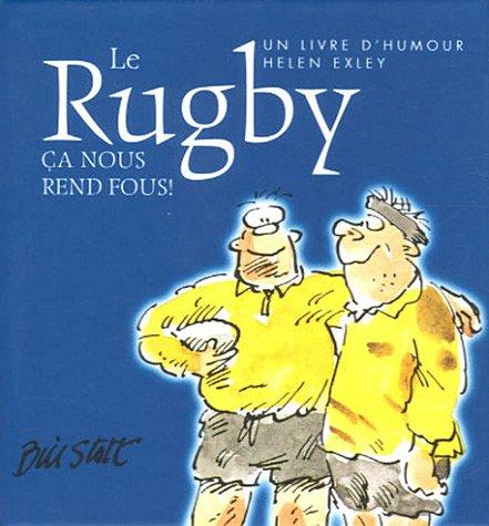 Le Rugby : Ca nous rend fous !