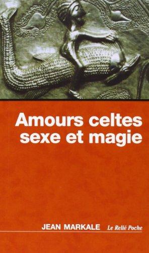 Amours celtes, sexe et magie par Jean Markale