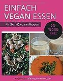 Einfach vegan essen: Mit über 140 leckeren Rezepten
