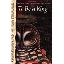 To Be a King (Guardians of Ga'hoole)